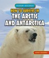 How to Survive in the Arctic and Antarctica - Louise Spilsbury