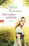 Die Liebesnachricht: Roman (German Edition) - Maria Ernestam, Gabriele Haefs