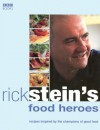 Rick Stein's Food Heroes: Recipes Inspired by the Champions of Good Food - Rick Stein