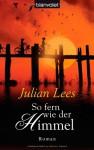 So Fern Wie Der Himmel: Roman - Julian Lees, Gloria Ernst