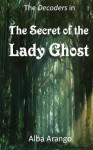 The Secret of the Lady Ghost: (The Decoders) - Alba Arango