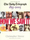 How We Saw It: 150 Years of The Daily Telegraph 1855�2005 - Christopher Howse, W.F. Deedes