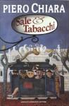Sale e Tabacchi:Appunti di varia umanità e di fortuite amenità scritti nottetempo - Piero Chiara