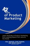42 Rules of Product Marketing: Learn the Rules of Product Marketing from Leading Experts from around the World - Phil Burton, Gary Parker, Brian Lawley