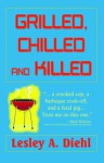 Grilled, Chilled and Killed - Lesley A. Diehl