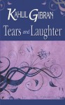 Tears and Laughter : Kahlil Gibran - Kahlil Gibran