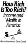 How Rich Is Too Rich?: Income and Wealth in America - Herbert Inhaber, Sidney Carroll