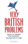 Very British Problems (all device version): Making Life Awkward for Ourselves, One Rainy Day at a Time - Rob Temple