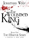 The Wounded King (The Martuk Series, #1) - Jonathan Winn