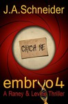 EMBRYO 4: CATCH ME (EMBRYO: A Raney & Levine Thriller) - J.A. Schneider