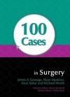100 Cases in Surgery - James A. Gossage, Richard Worth, Arun Sahai, Bijan Modarai