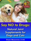 Say NO to Drugs: Natural Joint Supplements for Dogs & Cats (Dr. Shawn The Natural Vet Healthy Pet Series) - Shawn Messonnier, Jim Klymus