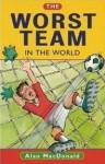 The Worst Team In The World - Alan MacDonald