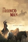 The Bronco Man - Scott Smith