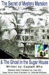 The Secret of the Mystery Mansion & the Ghost in the Sugar House - Captain Who, Sue Vaughn, Gary Hill