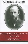 Fedor M. Dostoevski 1821-1881 Seleccion = Fedor M. Dostoevski 1821-1881 Selection - Fyodor Dostoyevsky