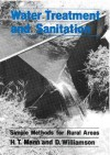 Water Treatment And Sanitation: A Handbook Of Simple Methods For Rural Areas In Developing Countries - David Williamson, H. T. Mann
