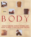 Body: The Complete Human How It Grows, How It Works, And How To Keep It Healthy And Strong - Patricia S. Daniels