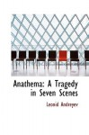 Anathema: A Tragedy in Seven Scenes - Leonid Andreyev