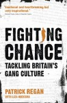 Fighting Chance: Tackling Britain's Gang Culture - Patrick T. Regan