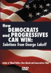 How Democrats and Progressives Can Win: Solutions from George Lakeoff - George Lakoff