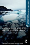 Managing Water Resources in a Time of Global Change: Contributions from the Rosenberg International Forum on Water Policy - Alberto Garrido, Ariel Dinar