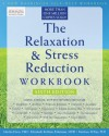 The Relaxation and Stress Reduction Workbook (New Harbinger Self-Help Workbook) - Matthew McKay, Martha Davis, Elizabeth Robbins Eshelman, Patrick Fanning