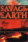 Savage Earth: The Dramatic Story of Volcanoes and Earthquakes - Alwyn Scarth