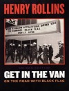 Get In The Van: On The Road With Black Flag (Second Edition) - Henry Rollins