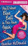 You'll Never Blue Ball in This Town Again: One Woman's Painfully Funny Quest to Give It Up - Heather McDonald