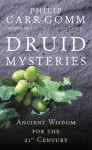Druid Mysteries: Ancient Wisdom for the 21st Century - Philip Carr-Gomm