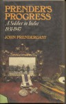 Prender's Progress: A Soldier In India, 1931-1947 - John Prendergast