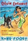 Calvin Coconut: Kung Fooey - Graham Salisbury, Jacqueline Rogers