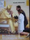"""""""By rodzina była Bogiem silna..."""" Na kanwie """"Listu do Rodzin"""" Ojca Świętego Jana Pawła II - Wanda Półtawska"""