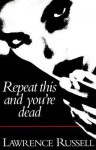 Repeat This and You're Dead - Lawrence Russell