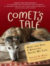 Comet's Tale: How the Dog I Rescued Saved My Life - Steven Wolf, Lynette Padwa