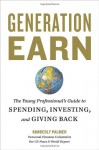 Generation Earn: The Young Professional's Guide to Spending, Investing, and Giving Back - Kimberly Palmer
