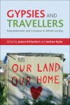 Gypsies and travellers: empowerment and inclusion in British society - Joanna Richardson, Andrew Ryder