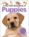 My Little Noisy Book of Puppies - Roger Priddy