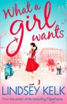 What A Girl Wants - Lindsey Kelk