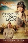 Whispers of a New Dawn: 3 (Snapshots in History) - Murray Pura