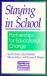 Staying in School: Partnerships for Educational Change - Ian M. Evans, Marvin Cohen, Norman P. Shapiro