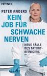 Kein Job für schwache Nerven: Neue Fälle des Tatortreinigers - Peter Anders, Timur Vermes