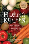 The Healing Kitchen: From Tea Tin to Fruit Basket, Breadbox to Veggie Bin-How to Unlock the Curative Powers of Foods that Heal! - Ellen Michaud, Anita Hirsch