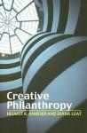 Creative Philanthropy: Towards a New Philanthropy for the Twenty-First Century - Helmut K. Anheier