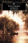 At Fault (Penguin Classics) - Kate Chopin, Bernard Koloski