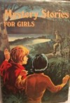 Mystery Stories For Girls - Sheilah Ward, Peter Gray, Elizabeth Clark, Lilias Edwards, Don Peterson, Michael Jarvis, Anne Digby, Oliver Griffiths, J. Oxenham