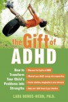 The Gift Of ADHD: How To Transform Your Child's Problems Into Strengths - Lara Honos-Webb