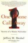 One Phone Call Away : Secrets of a Master Networker - Jeffrey W. Meshel, Douglas Garr