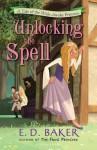 Unlocking the Spell - E.D. Baker